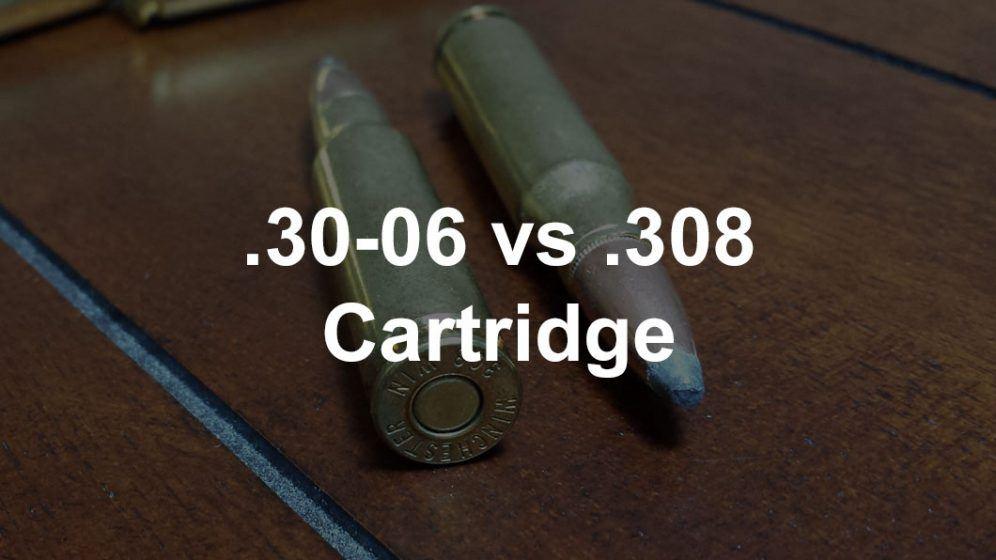 308 vs 30 06 cartridge comparison