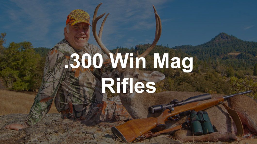The 5 Best 300 Win Mag Rifles For Every Shooter